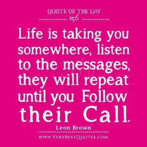 Life quote of the day life is taking you somewhere listen to the ...