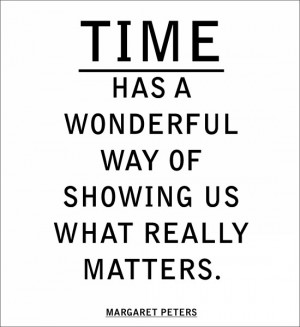 time-has-a-wonderful-way-of-showing-us-what-really-matters-margaret ...