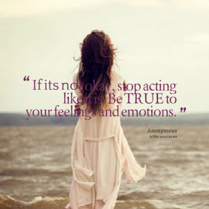 Quotes Picture: if its not okay, stop acting like it is be true to ...