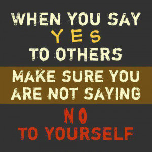 When You Say Yes To Others Make Sure You Are Not Saying No To Yourself ...