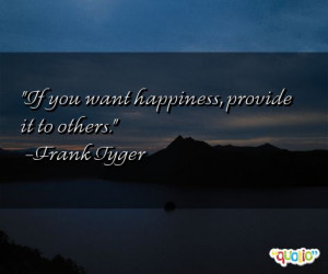 quotes in our collection. Frank Tyger is known for saying 'If you want ...