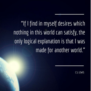 Lewis speaks to me. This quote gives me hope.