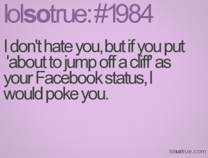 ... put 'about to jump off a cliff' as your Facebook status, I would poke