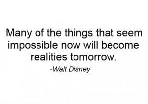 Many of the things that seem impossible now will become realities ...
