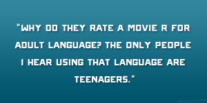 Why do they rate a movie R for adult language? The only people I hear ...