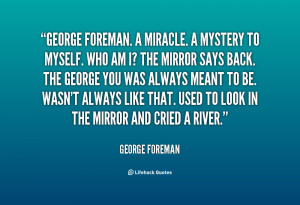 quote-George-Foreman-george-foreman-a-miracle-a-mystery-to-86016.png