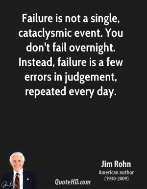 Failure is not a single, cataclysmic event. You don't fail overnight ...