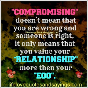 ... , it only means that you value your relationship more then your ego