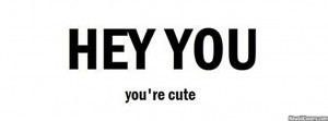 : [url=http://www.imagesbuddy.com/hey-you-youre-cute-facebook-quote ...