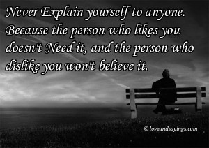 Never Explain Yourself Anyone