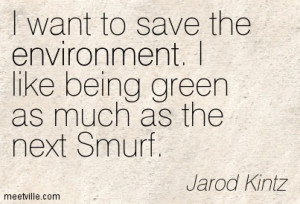 ... Like Being Green As Much As The Next Smurf - Environment Quote