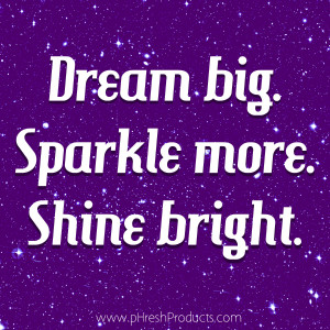 Home » Quotes » Dream big. Sparkle more. Shine bright.