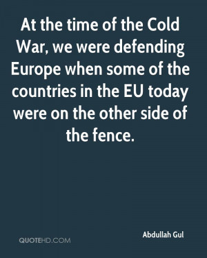 At the time of the Cold War, we were defending Europe when some of the ...