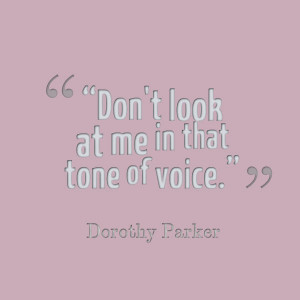 Dorothy Parker Quote - tone of voice