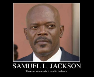Samual L Jackson is so cool, when he was teenager he never suffered ...