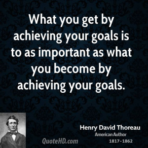 What you get by achieving your goals is to as important as what you ...