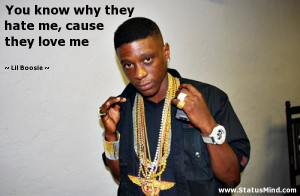 ... they hate me, cause they love me - Lil Boosie Quotes - StatusMind.com