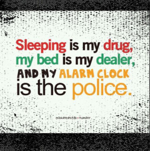 cute, fun sleep drug, quote, quotes, sleep is my drug
