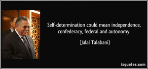 Self-determination could mean independence, confederacy, federal and ...