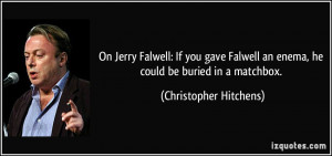 On Jerry Falwell: If you gave Falwell an enema, he could be buried in ...