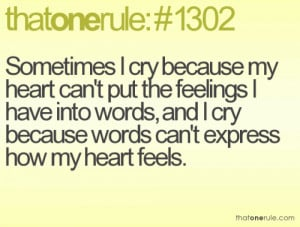 ... into words, and I cry because words can't express how my heart feels