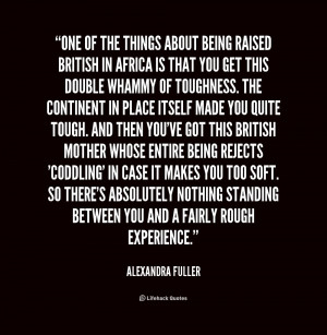 quote Alexandra Fuller one of the things about being raised 1 178336