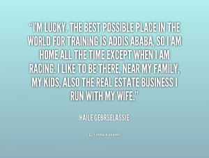 quote-Haile-Gebrselassie-im-lucky-the-best-possible-place-in-51146.png