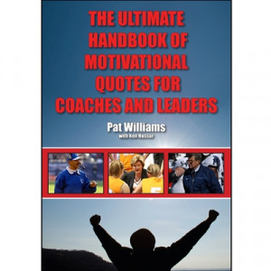 ... Handbook of Motivational Quotes for Coaches and Leaders: Pat Williams