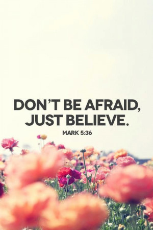 Don't be afraid just believe.