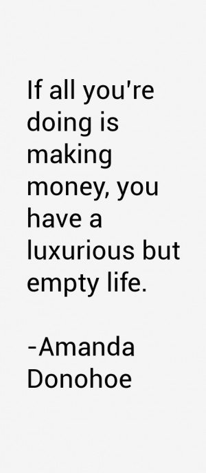 If all you 39 re doing is making money you have a luxurious but empty