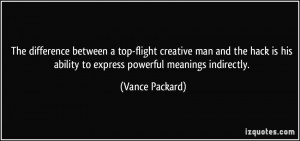 The difference between a top-flight creative man and the hack is his
