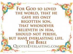 For God so loved the world, that he gave his only begotten son, that ...