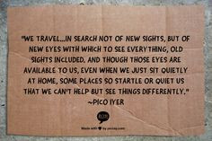 ... Travel, Pico Iyer, Sitting Quiet, Travel Quotes, Inspiration Quotes