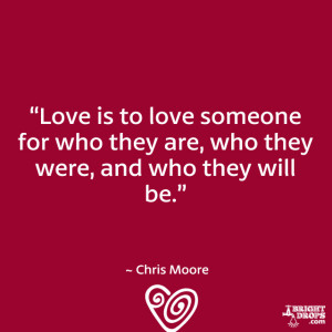 "... who they are, who they were, and who they will be."" ~ Chris Moore"