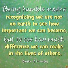 Being Humble – Gordon B. Hinckley   best stuff