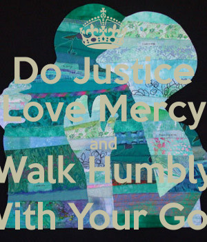 Justice Love Mercy And Walk...