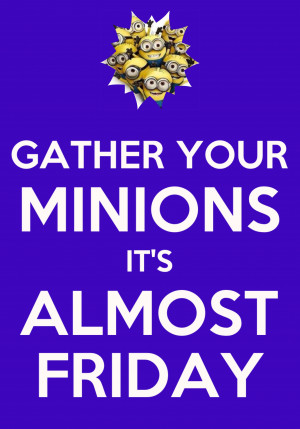 Minions Its Friday Quotes Quotesgram