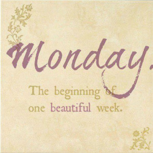 Monday the new beginning of the week.