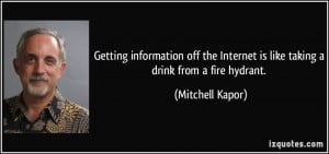 Getting information off the Internet is like taking a drink from a ...