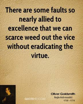 There are some faults so nearly allied to excellence that we can ...