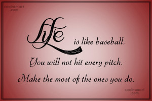 Life Quote: Life is like baseball. You will not...
