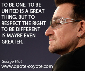 One quotes - To be one, to be united is a great thing. But to respect ...