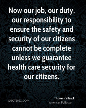 Now our job, our duty, our responsibility to ensure the safety and ...