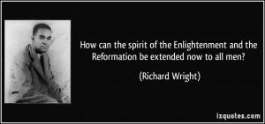 ... and the Reformation be extended now to all men? - Richard Wright