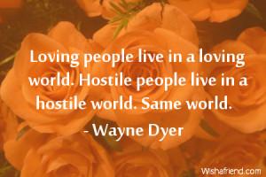 ... in a loving world. Hostile people live in a hostile world. Same world
