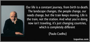 , our needs change, but the train keeps moving. Life is the train ...