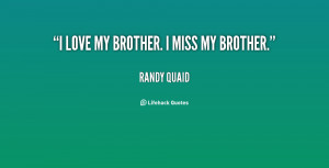 love my brother. I miss my brother. - Randy Quaid at Lifehack Quotes