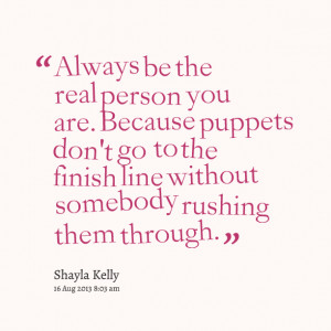 Quotes Picture: always be the real person you are because puppets don ...