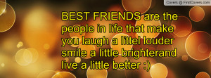 BEST FRIENDS are the people in life that make you laugh a littel ...