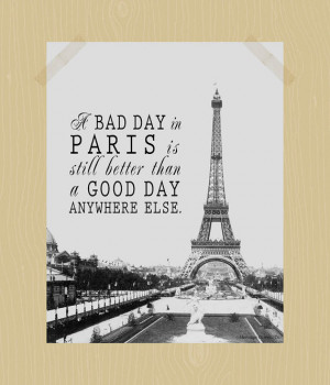 Bad Day in Paris is Still Better Than a Good Day Anywhere Else ...